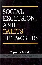 Social exclusion and dalits lifeworlds /