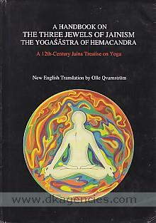 A handbook on the three jewels of Jainism :  the Yogasastra of Hemacandra /