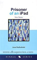 Prisoner of an iPad :  new poems /