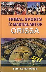 Tribal sports and martial art of Orissa /