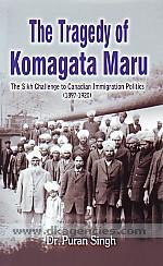 The tragedy of Komagata Maru :  the Sikh challenge to Canadian immigration politics (1897-1920) /