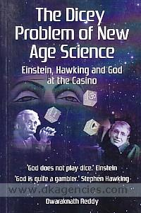 The dicey problem of new age science :  Einstein, Hawking and God at the casino /