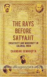 The Rays before Satyajit :  creativity and modernity in colonial India /