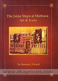 The Jaina stupa at Mathura :  art & icons /
