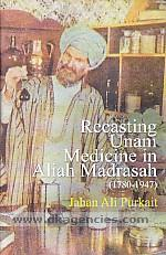 Recasting Unani medicine in Aliah Madrasah (1780-1947) :  historical perspective /