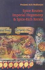 Spice routes :  imperial hegemony & spice-rich Kerala /