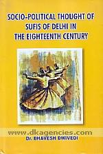 Socio-political thought of Sufis of Delhi in the eighteenth century /
