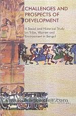 Challenges and prospects of development :  a social and historical study on tribe, women and environment in Bengal /