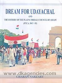 Dream for Udayachal and the history of the Plains Tribals Council of Assam (PTCA, 1967-93) /