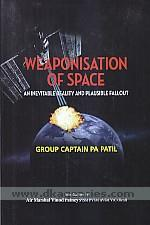 Weaponisation of space :  an inevitable reality of plausible fallout /