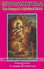 Sivavakkiyam :  the songs of a spiritual rebel /