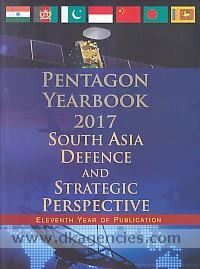 Pentagon yearbook, 2017 :  South Asia defence and strategic perspective /
