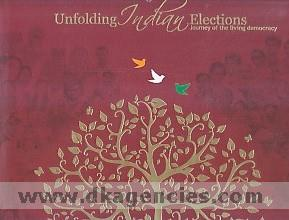 Unfolding Indian elections :  journey of the living democracy.