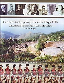 German anthropologists on the Naga hills :  an annotated bibliography of German literature on the Nagas /