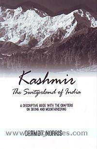 Kashmir :  the Switzerland of India : a descriptive guide with chapters on skiing and mountaineering /