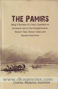 The Pamirs :  being a narrative of a year's expedition on horseback and on foot through Kashmir, Western Tibet, Chinese Tartary, and Russian Central Asia /