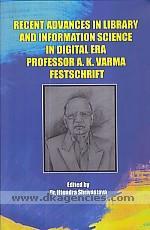 Recent advances in library and information science in digital era :  Professor A.K. Varma Festschrift /