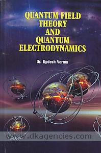 Quantum field theory and quantum electrodynamics /