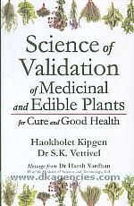 Science of validation of medicinal and edible plants for cure and good health /