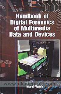 Handbook of digital forensics of multimedia data and devices /
