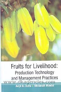 Fruits for livelihood :  production technology and management practices /