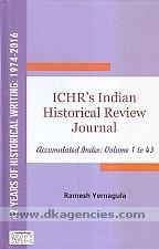 ICHR's Indian historical review :  a cumulated index : volume 1 to 43 : 42 years of historical writings (1974-2016) /