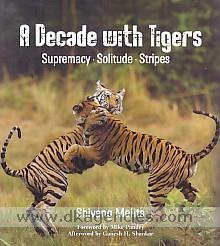A decade with tigers :  supremacy, solitude, stripes /