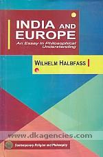 India and Europe :  an essay in philosophical understanding /