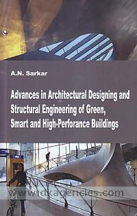 Advances in architectural designing and structural engineering of green, smart and high-perforance building /