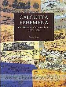 Calcutta ephemera :  visual imagery of a colonial city, 1775-1925 /