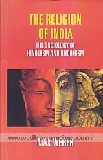 The religion of India the sociology of Hinduism and Buddhism /