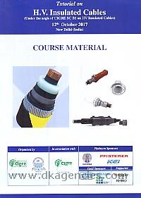 Tutorial on H.V. Insulated Cables (under the aegis of CIGRE SC B1 on HV insulated cables) 12th October 2017 New Delhi (India) :  course material /