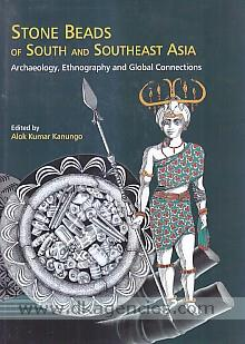 Stone beads of South and Southeast Asia :  archaeology, ethnography and global connections /