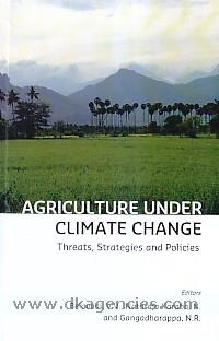 Agriculture under climate change :  threats, strategies and policies /