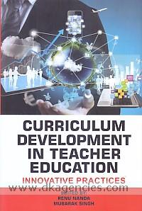 Curriculum development in teacher education :  innovative practices /