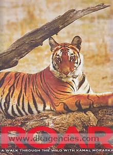 Roar :  a walk through the wild with Kamal Morarka.
