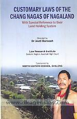 Customary laws of the Chang Nagas of Nagaland :  with special reference to their land holding system /