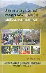 Changing social and cultural institutions of Adi (Padam) of Arunachal Pradesh /