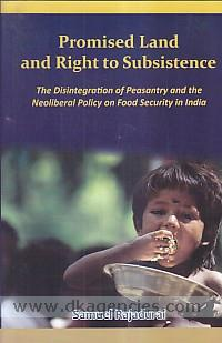Promised land and right to subsistence :  the disintegration of peasantry and the neoliberal policy on food security in India /
