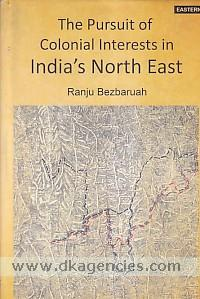 The pursuit of colonial interests in India's North-East /