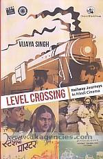 Level crossing :  railway journeys in Hindi cinema /