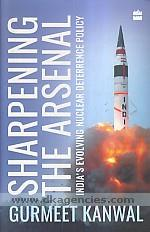 Sharpening the arsenal :  India's evolving nuclear deterrence policy /
