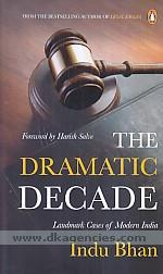 The dramatic decade :  landmark cases of modern India /