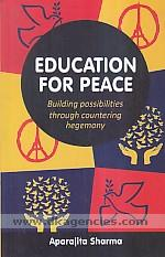 Education for peace :  building possibilities through countering hegemony /