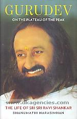 Gurudev :  on the plateau of the peak : the life of Sri Sri Ravi Shankar /