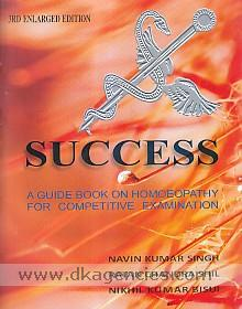 Success :  a guide on homoeopathy for competitive examination /