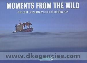 Moments from the wild :  the best of Indian wildlife photography /
