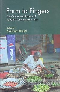 Farm to fingers :  the culture and politics of food in contemporary India /