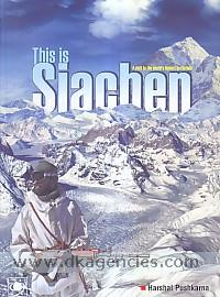 This is Siachen :  a visit to the world's highest battlefield /