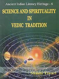 Science and spirituality in Vedic tradition /